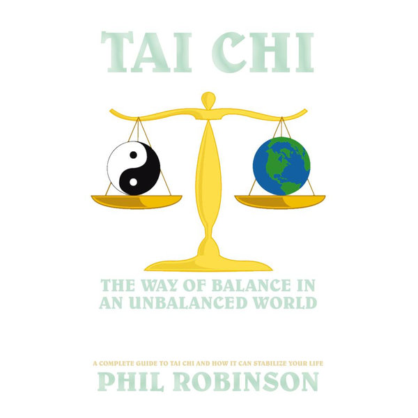 Tai Chi: the Way of Balance in an Unbalanced World - Phil Robinson   2020-eala-conference.org
