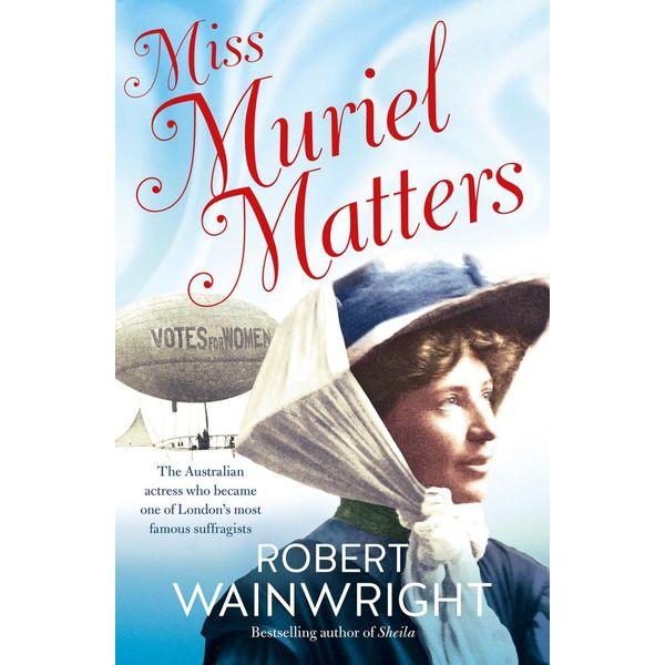 Miss Muriel Matters - Robert Wainwright | 2020-eala-conference.org