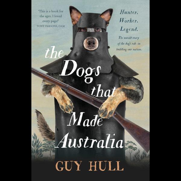 The Dogs that Made Australia - Guy Hull | Karta-nauczyciela.org