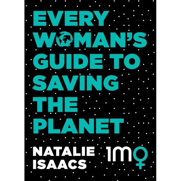 Every Woman's Guide To Saving The Planet - Natalie Isaacs   Karta-nauczyciela.org