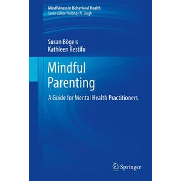 Mindful Parenting - Susan Bögels, Kathleen Restifo | Karta-nauczyciela.org