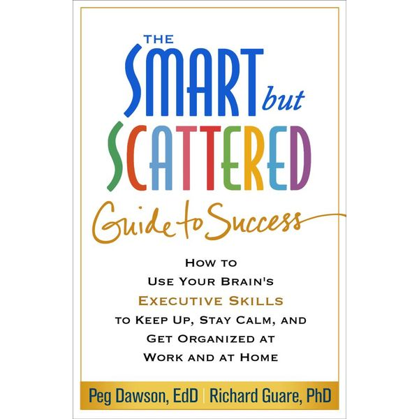 The Smart but Scattered Guide to Success - Peg Dawson, Richard Guare | Karta-nauczyciela.org