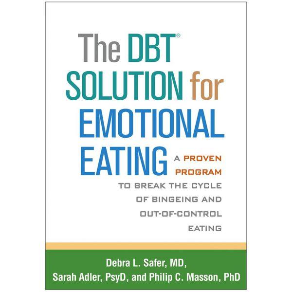 The DBT® Solution for Emotional Eating - Debra L. Safer, Sarah Adler, Philip C. Masson | Karta-nauczyciela.org