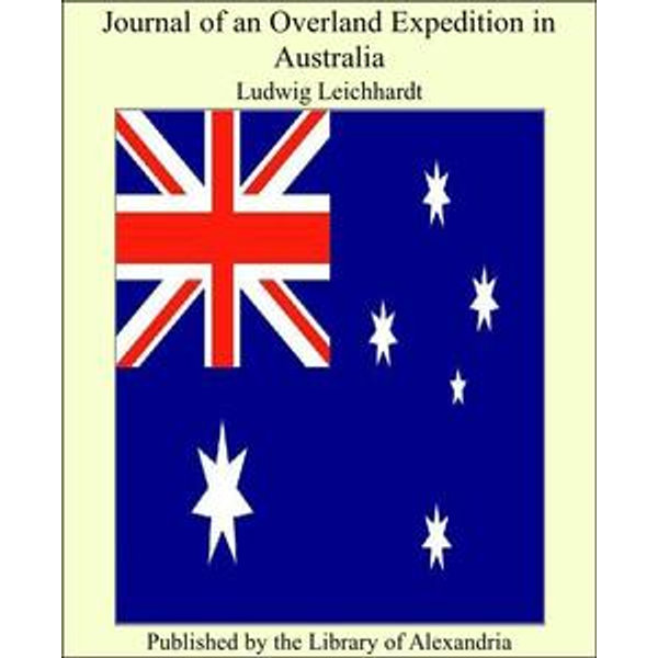 Journal of an Overland Expedition in Australia - Ludwig Leichhardt | 2020-eala-conference.org