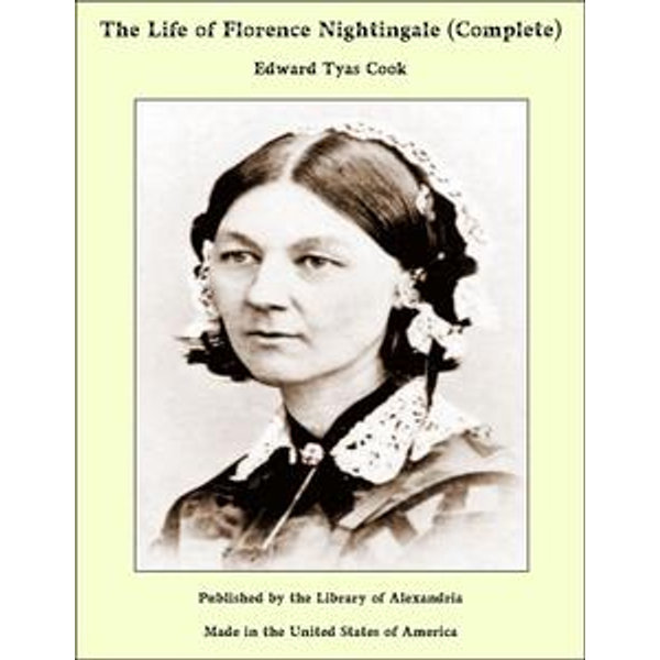 The Life of Florence Nightingale (Complete) - Sir Edward Tyas Cook | 2020-eala-conference.org
