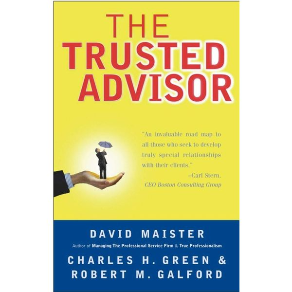 The Trusted Advisor - David H. Maister, Robert Galford, Charles Green   2020-eala-conference.org