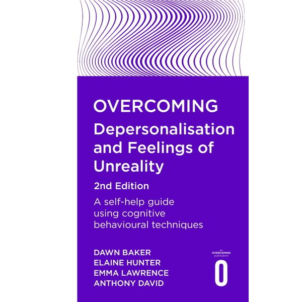 Overcoming Depersonalisation and Feelings of Unreality, 2nd Edition - Anthony David, Emma Lawrence, Dawn Baker, Elaine Hunter | 2020-eala-conference.org
