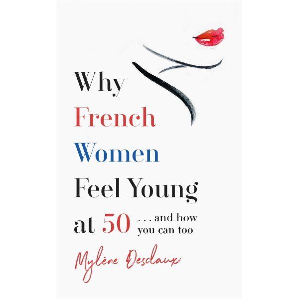 Why French Women Feel Young at 50 - Mylene Desclaux | Karta-nauczyciela.org