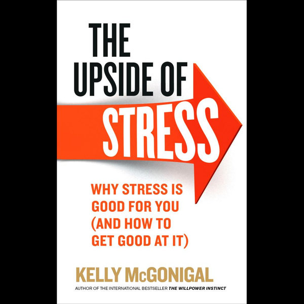 The Upside of Stress - Kelly McGonigal | 2020-eala-conference.org