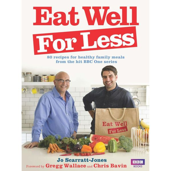 Eat Well for Less - Jo Scarratt-Jones, Gregg Wallace (Foreword by), Chris Bavin (Foreword by) | Karta-nauczyciela.org