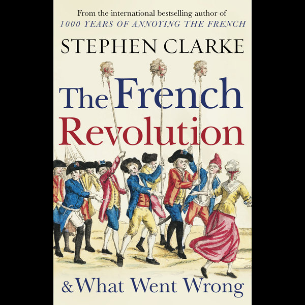 The French Revolution and What Went Wrong - Stephen Clarke   Karta-nauczyciela.org