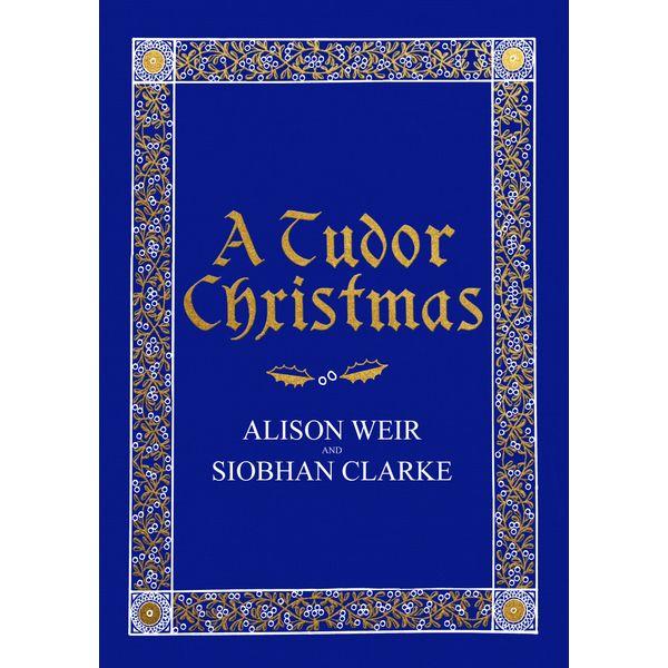A Tudor Christmas - Alison Weir, Siobhan Clarke   2020-eala-conference.org