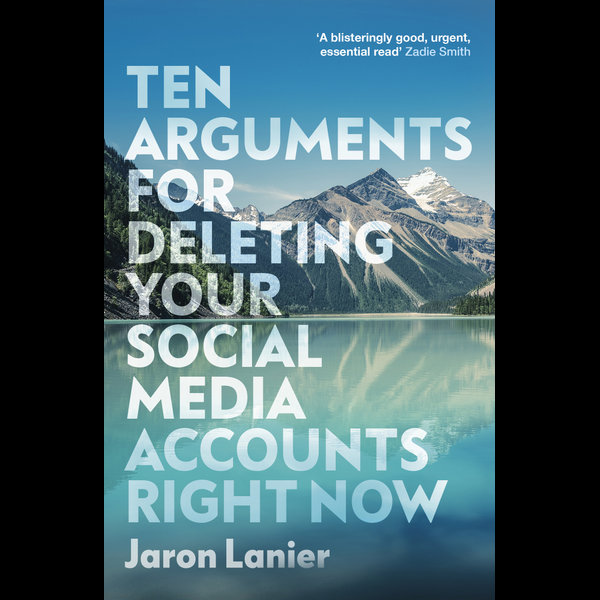 Ten Arguments For Deleting Your Social Media Accounts Right Now - Jaron Lanier | 2020-eala-conference.org