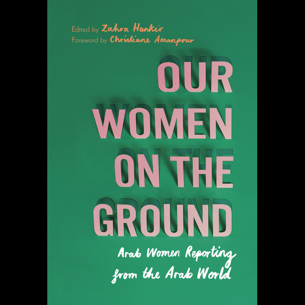 Our Women on the Ground - Zahra Hankir, Christiane Amanpour (Foreword by) | 2020-eala-conference.org