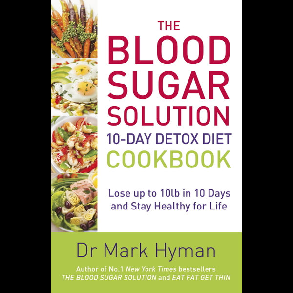 The Blood Sugar Solution 10-Day Detox Diet Cookbook - Mark Hyman | 2020-eala-conference.org