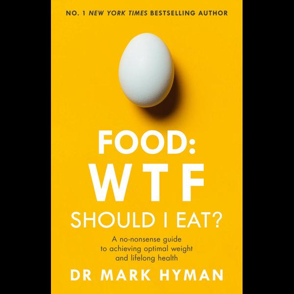 Food: WTF Should I Eat? - Mark Hyman | 2020-eala-conference.org