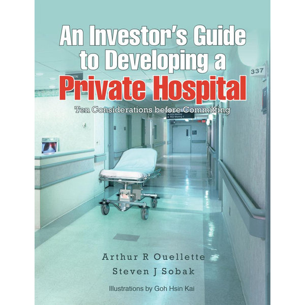 An Investor'S Guide to Developing a Private Hospital - Arthur R Ouellette, Steven J Sobak, Goh Hsin Kai (Illustrator) | 2020-eala-conference.org
