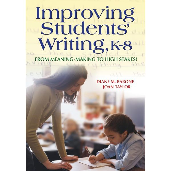 Improving Students' Writing, K-8 - Joan M. Taylor, Diane Barone | 2020-eala-conference.org