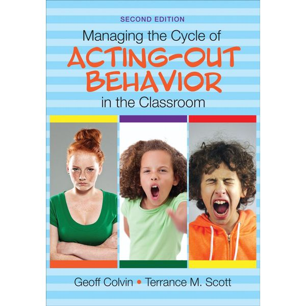 Managing the Cycle of Acting-Out Behavior in the Classroom - Geoffrey T. Colvin, Terrance M. Scott | 2020-eala-conference.org