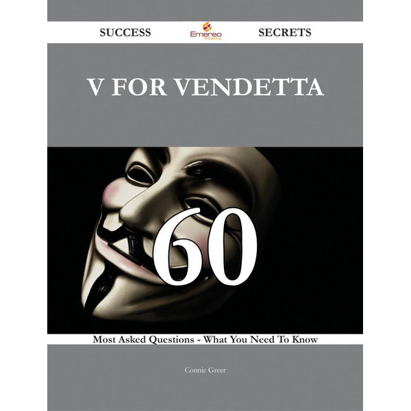 V for Vendetta 60 Success Secrets - 60 Most Asked Questions On V for Vendetta - What You Need To Know - Connie Greer   Karta-nauczyciela.org