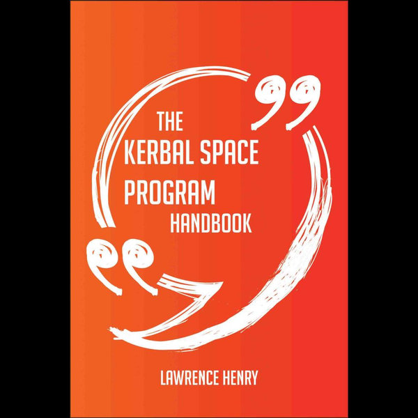 The Kerbal Space Program Handbook - Everything You Need To Know About Kerbal Space Program - Lawrence Henry   Karta-nauczyciela.org