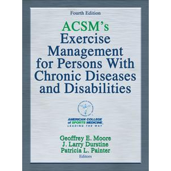 ACSM's Exercise Management for Persons With Chronic Diseases and Disabilities - American College of Sports Medicine, Geoffrey E. Moore, J. Larry Durstine, Patricia L. Painter | 2020-eala-conference.org