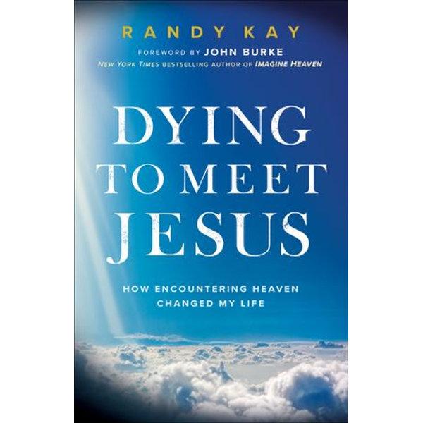 Dying to Meet Jesus - Randy Kay, John Burke (Foreword by) | Karta-nauczyciela.org