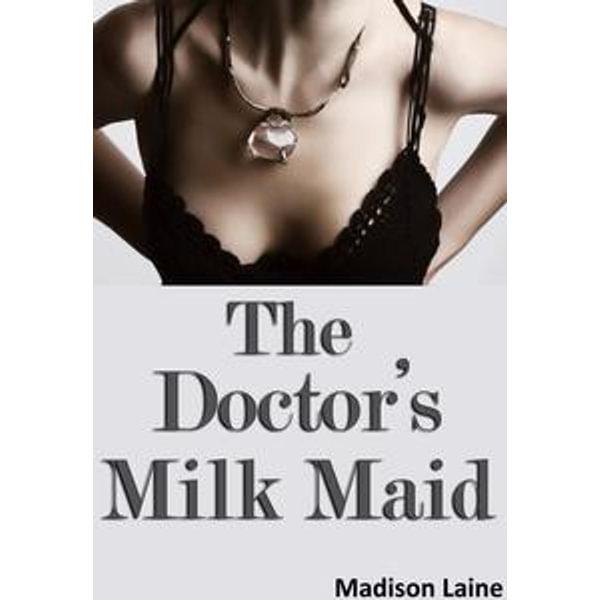 The Doctor's Milk Maid (Human Cow Lactation Erotica) - Madison Laine | Karta-nauczyciela.org