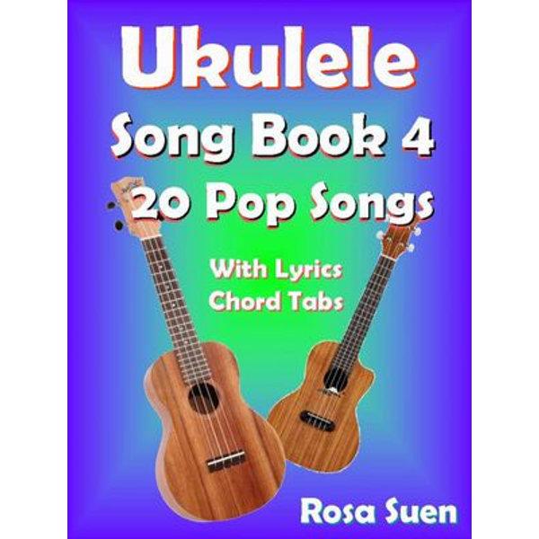 Ukulele Song Book 4 - 20 Pop Songs With Lyrics and Chord Tabs - Rosa Suen   Karta-nauczyciela.org