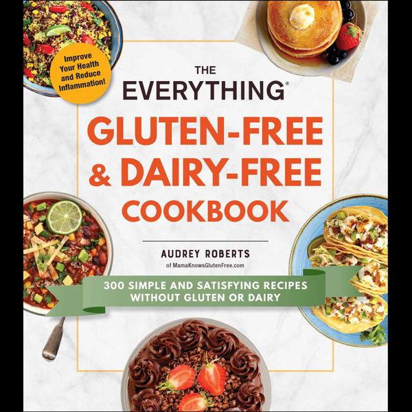 The Everything Gluten-Free & Dairy-Free Cookbook - Audrey Roberts   Karta-nauczyciela.org