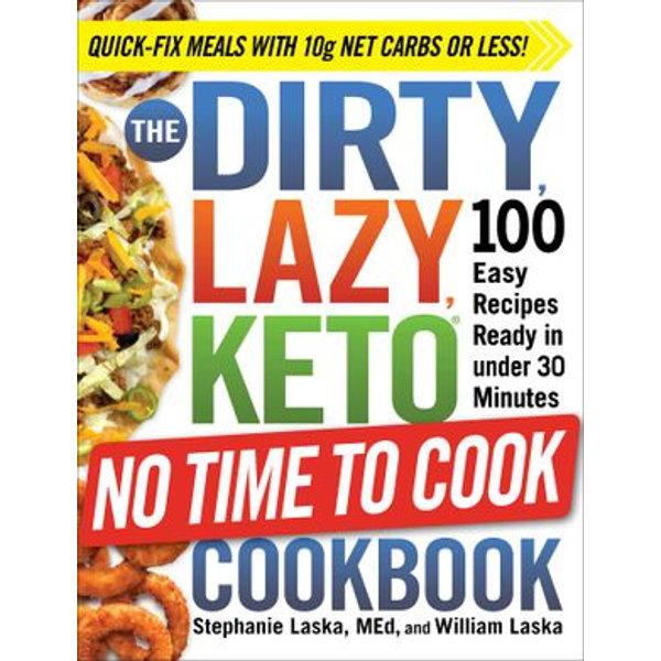 The DIRTY, LAZY, KETO No Time to Cook Cookbook - Stephanie Laska, William Laska   Karta-nauczyciela.org