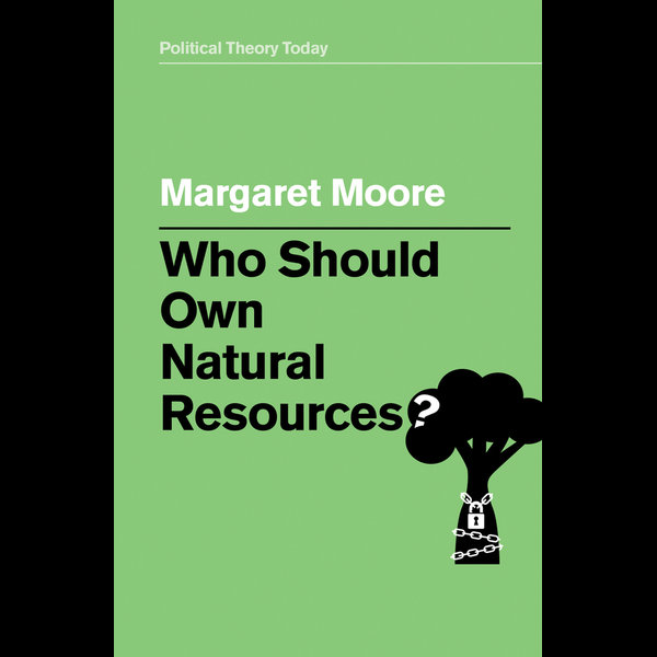 Who Should Own Natural Resources? - Margaret Moore   2020-eala-conference.org