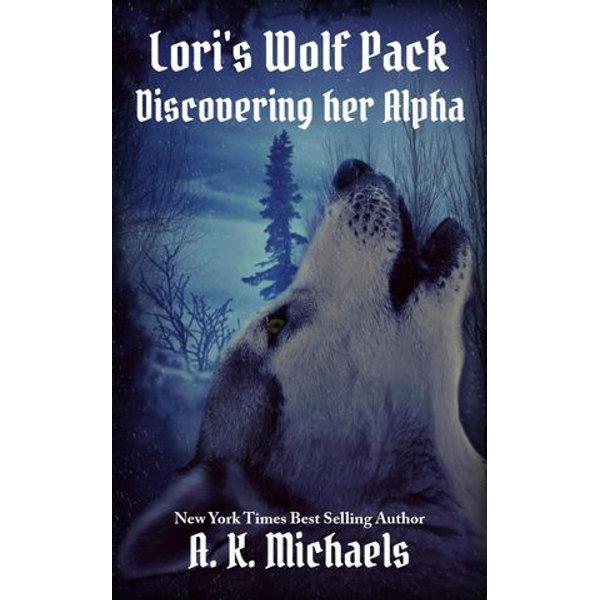 Lori's Wolf Pack, Discovering Her Alpha - A K Michaels | Karta-nauczyciela.org