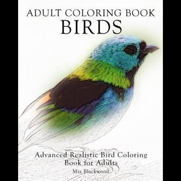 Adult Coloring Book Birds, Advanced Realistic Bird Coloring Book For Adults  By Mia Blackwood 9781519327246 Booktopia