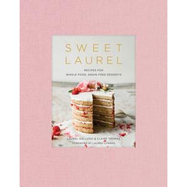 Sweet Laurel - Laurel Gallucci, Claire Thomas, Lauren Conrad (Foreword by) | 2020-eala-conference.org