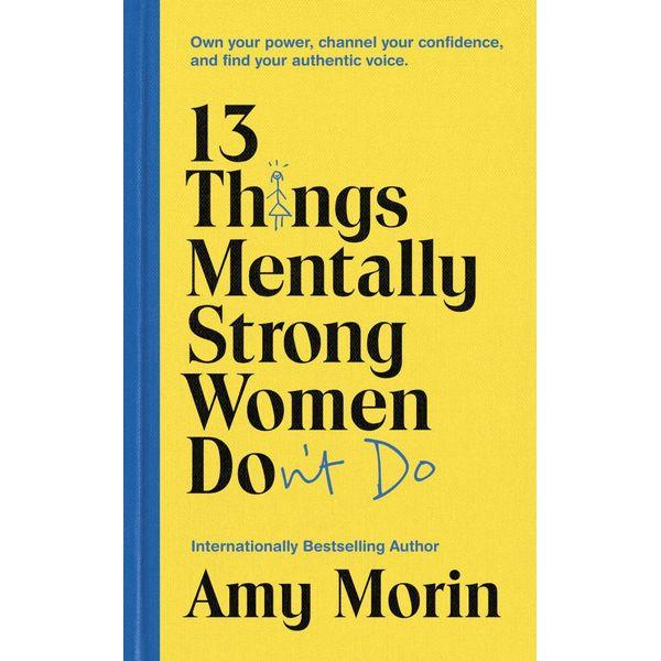 13 Things Mentally Strong Women Don't Do - Amy Morin | Karta-nauczyciela.org