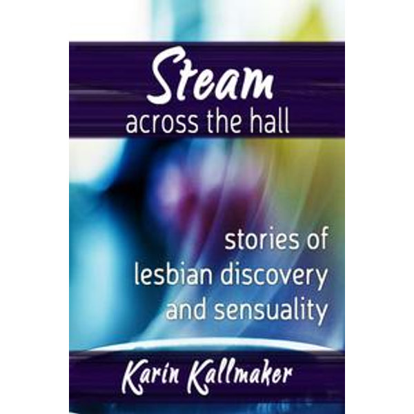 Steam Across the Hall Three Stories of Lesbian Love and Sensuality - Karin Kallmaker | 2020-eala-conference.org