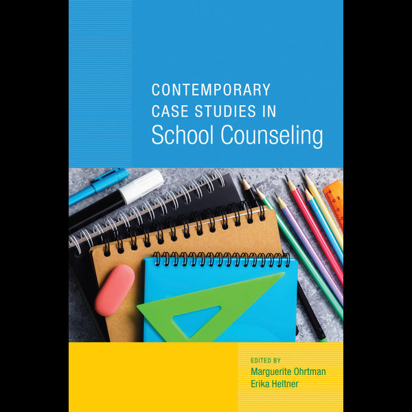Contemporary Case Studies in School Counseling - Erika Heltner (Editor), Marguerite Ohrtman (Editor) | 2020-eala-conference.org