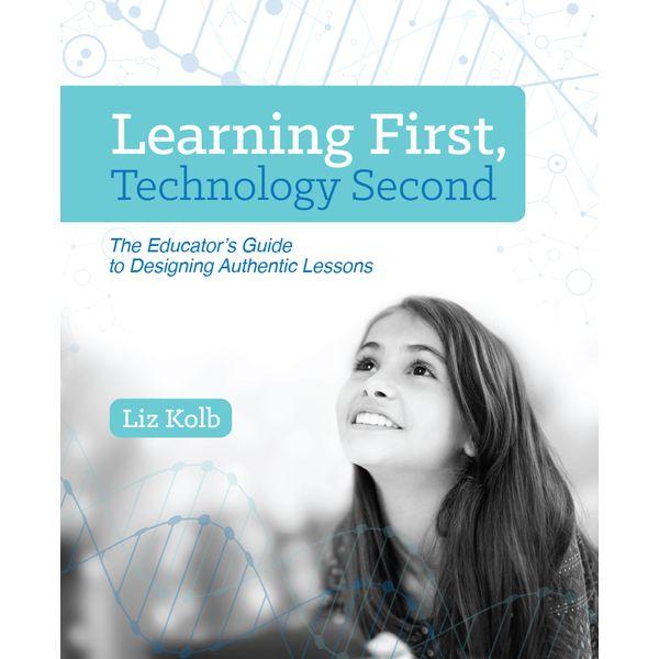Learning First, Technology Second - Liz Kolb | Karta-nauczyciela.org
