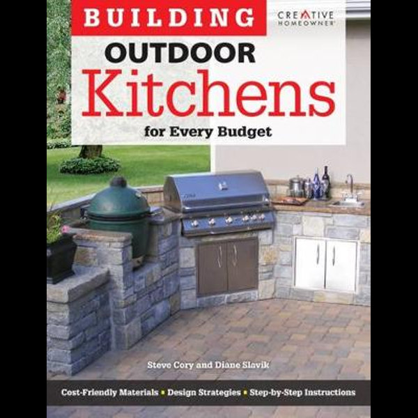 Building Outdoor Kitchens For Every Budget Home Improvement By Steve Cory 9781580115377 Booktopia