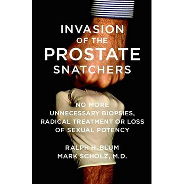 Invasion of the Prostate Snatchers - Ralph Blum, Dr. Mark Scholz   2020-eala-conference.org
