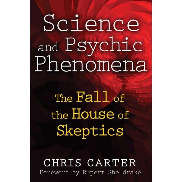 Science and Psychic Phenomena - Chris Carter, Rupert Sheldrake (Foreword by) | Karta-nauczyciela.org