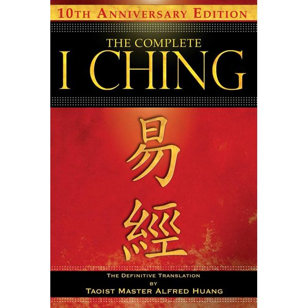 The Complete I Ching — 10th Anniversary Edition - Taoist Master Alfred Huang | Karta-nauczyciela.org