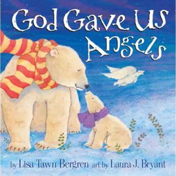 God Gave Us Angels - Lisa Tawn Bergren, Laura J. Bryant (Illustrator) | Karta-nauczyciela.org