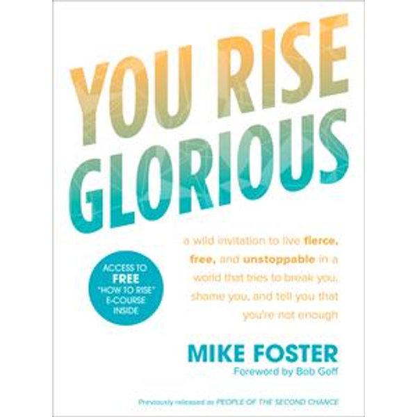 You Rise Glorious - Mike Foster, Bob Goff (Foreword by) | Karta-nauczyciela.org