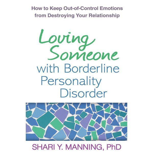 Loving Someone with Borderline Personality Disorder - Shari Y. Manning, Marsha M. Linehan (Foreword by) | Karta-nauczyciela.org