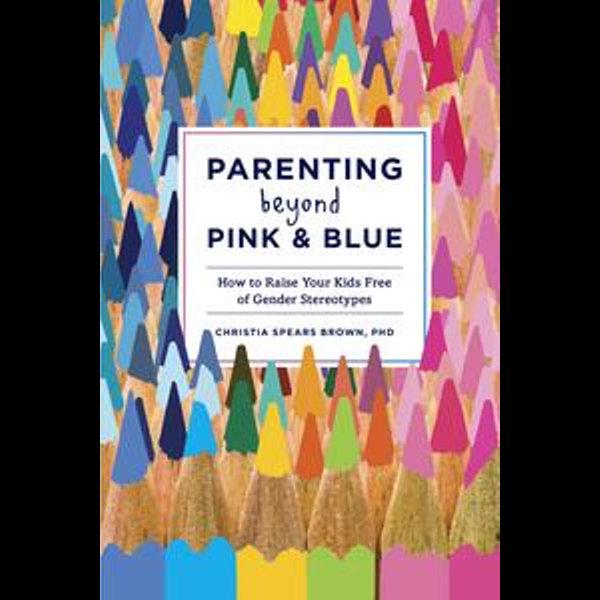 Parenting Beyond Pink & Blue - Christia Spears Brown   Karta-nauczyciela.org