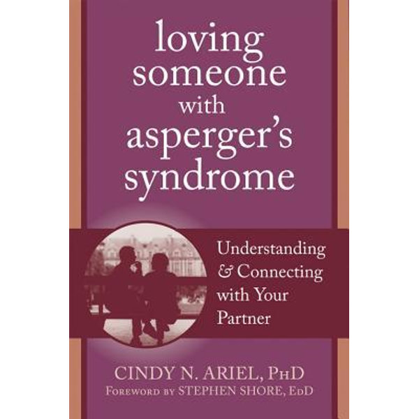Loving Someone with Asperger's Syndrome - Cindy N. Ariel, Stephen Shore (Foreword by) | Karta-nauczyciela.org
