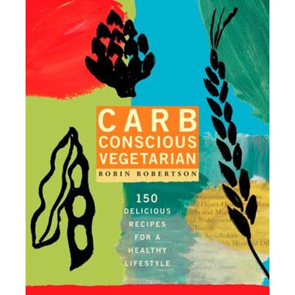 Carb Conscious Vegetarian - Robin Robertson | Karta-nauczyciela.org