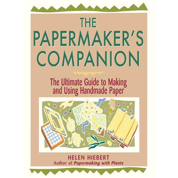 The Papermaker's Companion - Helen Hiebert | 2020-eala-conference.org